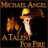A Talent for Fire (Unabridged) Audiobook, by Michael Angel