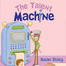 The Talent Machine (Unabridged) Audiobook, by Susan Stacy
