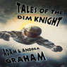 Tales of the Dim Knight (Unabridged), by Adam Graham