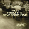 Tales from the Dew Drop Inne (Unabridged), by Kenneth Weene