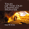 Tales of the Old Crippled Hunter (Unabridged) Audiobook, by Gary Erwin