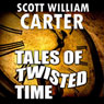 Tales of Twisted Time (Unabridged), by Scott William Carter