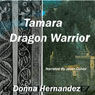 Tamara Dragon Warrior (Unabridged) Audiobook, by Donna Hernandez