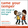 Tame Your Temper: Take Charge of Your Angry Feelings, by Lynda Hudson
