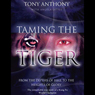 Taming the Tiger: From the Depths of Hell to the Heights of Glory (Unabridged) Audiobook, by Tony Anthony