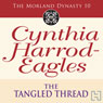 The Tangled Thread: Morland Dynasty, Book 10 (Unabridged), by Cynthia Harrod-Eagles