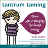 Tantrum Taming: Blow away your angry feelings Audiobook, by Lynda Hudson