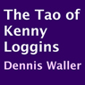 The Tao of Kenny Loggins (Unabridged) Audiobook, by Dennis Waller