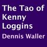 The Tao of Kenny Loggins (Unabridged), by Dennis Waller