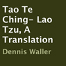 Tao Te Ching- Lao Tzu, A Translation (Unabridged), by Dennis Waller