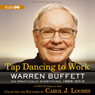 Tap Dancing to Work: Warren Buffett on Practically Everything, 1966 2012: A Fortune Magazine Book (Unabridged) Audiobook, by Carol J. Loomis