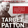 Target: Patton: The Plot to Assassinate General George S. Patton (Unabridged) Audiobook, by Robert K. Wilcox