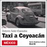 Taxi a Coyoacan (Taxi to Coyoacan): America Latina (Unabridged), by Dolores Soler-Espiauba