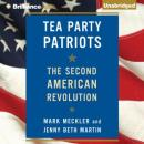 Tea Party Patriots: The Second American Revolution (Unabridged), by Mark Meckler