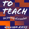 To Teach: The Journey of a Teacher 3rd Edition (Unabridged), by William Ayers