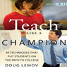 Teach Like a Champion: 49 Techniques that Put Students on the Path to College, by Doug Lemov