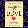 Teachings on Love: How Mindfulness Can Enhance Your Intimate Relationships Audiobook, by Thich Nhat Hanh