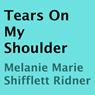 Tears on My Shoulder (Unabridged) Audiobook, by Melanie Marie Shifflett Ridner