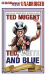 Ted, White, and Blue: The Nugent Manifesto (Unabridged) Audiobook, by Ted Nugent