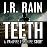 Teeth: A Vampire for Hire Story (Unabridged), by J. R. Rain