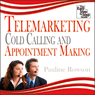 Telemarketing, Cold Calling and Appointment Making: The Easy Step by Step Guide (Unabridged), by Pauline Rowson