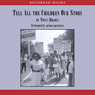 Tell All the Children Our Story: Memories and Mementos of Being Young and Black in America (Unabridged), by Tonya Bolden