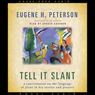 Tell it Slant: A Conversation on the Language of Jesus in His Stories and Prayers (Unabridged) Audiobook, by Eugene Peterson