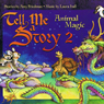 Tell Me A Story 2: Animal Magic (Unabridged) Audiobook, by Amy Friedman