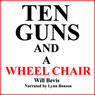 Ten Guns and a Wheel Chair (Unabridged) Audiobook, by Will Bevis