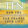 Ten: How the Commandments Can Change Your Life (Unabridged), by Mary Elizabeth Sperry
