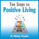 Ten Steps to Positive Living Audiobook, by Dr. Windy Dryden
