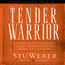 Tender Warrior: Every Mans Purpose, Every Womans Dream, Every Childs Hope (Unabridged), by Stu Weber
