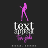 TextAppeal for Girls!: The Ultimate Texting Guide (Unabridged) Audiobook, by Michael Masters