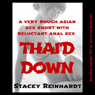 Thaid Down: A Very Rough Asian Sex Short with Reluctant Anal Sex - Asian Beauties Anally Assaulted (Unabridged), by Stacy Reinhardt