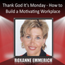 Thank God Its Monday: How to Build a Motivating Workplace Audiobook, by Roxanne Emmerich