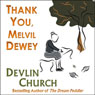 Thank You, Melvil Dewey (Unabridged), by Devlin Church