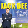 Thanks for Nothing (Unabridged) Audiobook, by Jack Dee