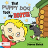 That Puppy Dog Took My Boots! (Unabridged) Audiobook, by Shawna Blalock