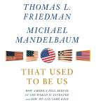 That Used to Be Us: How America Fell Behind in the World It Invented and How We Can Come Back (Unabridged) Audiobook, by Thomas L. Friedman