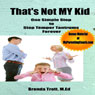 Thats Not MY Kid (One Simple Step to Stop Temper Tantrums Forever) (Unabridged), by Brenda Trott
