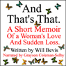 And Thats That: A Short Memoir of a Womans Love and Sudden Loss (Unabridged) Audiobook, by Will Bevis