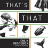 Thats That (Unabridged), by Colin Broderick