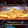 Theatre of the Imagination, Volume 1 (Unabridged) Audiobook, by Clarissa Pinkola Estes