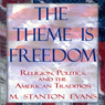 The Theme Is Freedom: Religion, Politics, and the American Tradition (Unabridged) Audiobook, by M. Stanton Evans