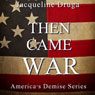 Then Came War (Unabridged) Audiobook, by Jacqueline Druga