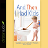 And Then I Had Kids: Encouragement for Mothers of Young Children (Unabridged), by Susan Alexander Yates