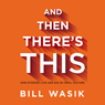 And Then Theres This: How Stories Live and Die in Viral Culture, by Bill Wasik