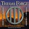 Theoas Forge (Unabridged), by Scott Edward Blades