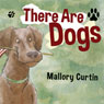 There Are Dogs (Unabridged) Audiobook, by Mallory Curtin