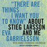 There Are Things I Want You to Know about Stieg Larsson and Me (Unabridged) Audiobook, by Eva Gabrielsson